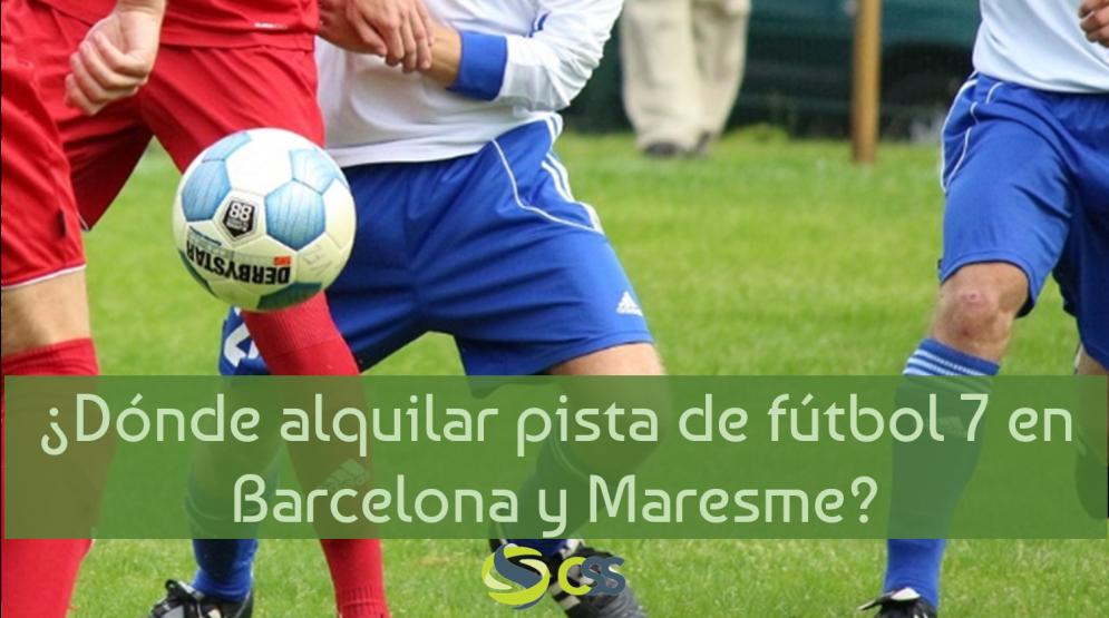 CSS donde alquilar pista futbol 7 barcelona